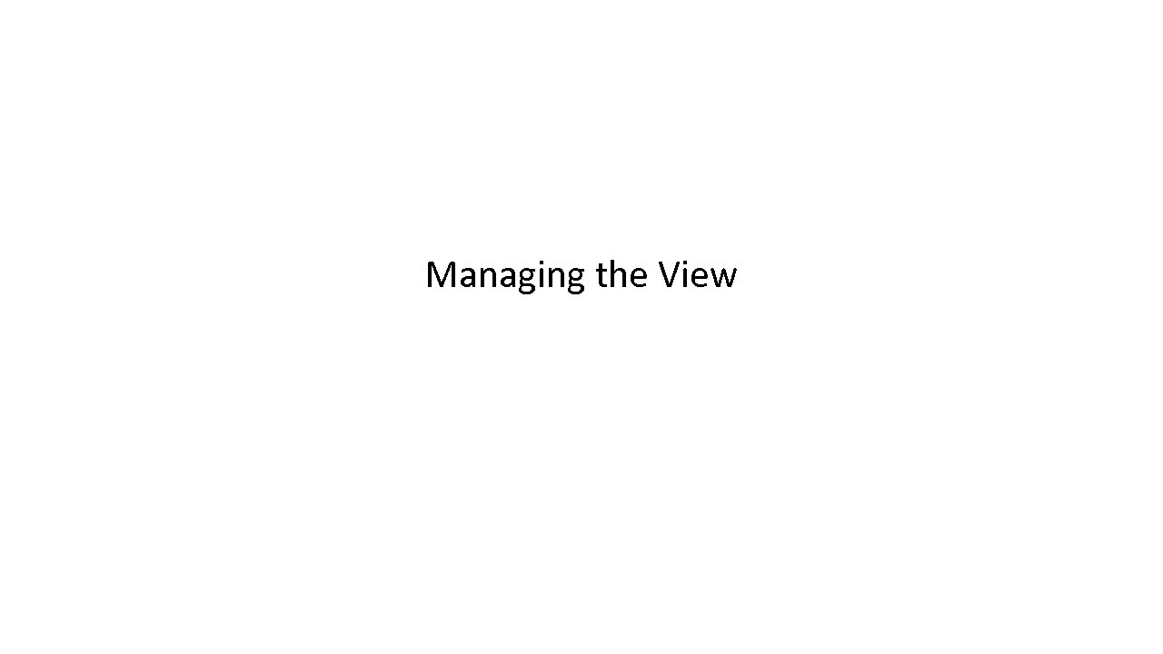 Managing the View