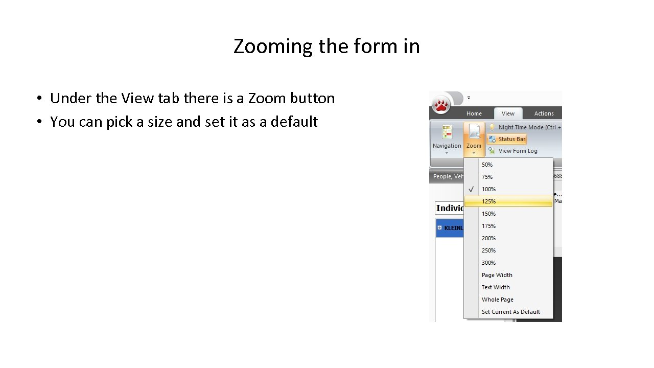 Zooming the form in • Under the View tab there is a Zoom button