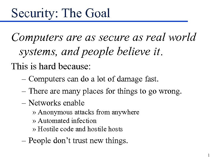Security: The Goal Computers are as secure as real world systems, and people believe