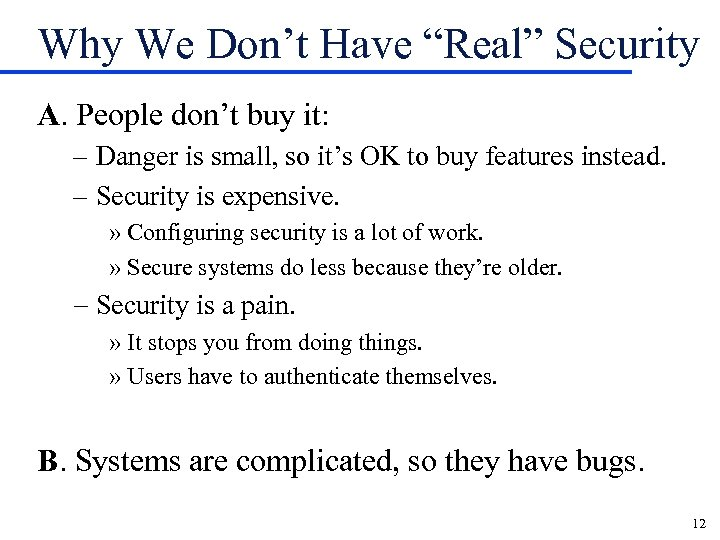 """Why We Don't Have """"Real"""" Security A. People don't buy it: – Danger is"""