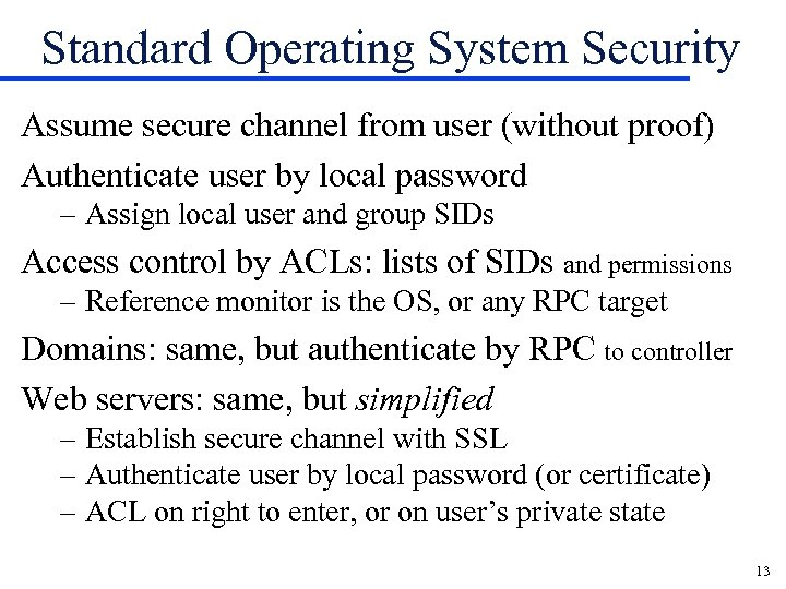 Standard Operating System Security Assume secure channel from user (without proof) Authenticate user by