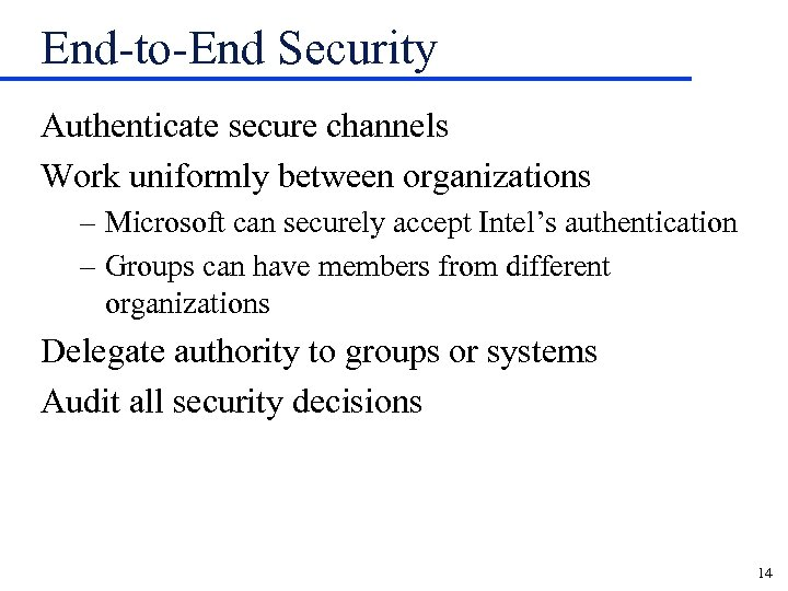 End-to-End Security Authenticate secure channels Work uniformly between organizations – Microsoft can securely accept