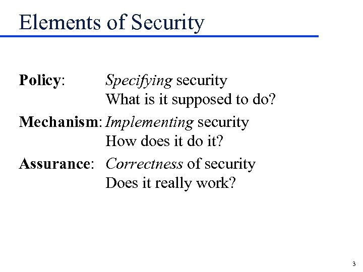 Elements of Security Policy: Specifying security What is it supposed to do? Mechanism: Implementing