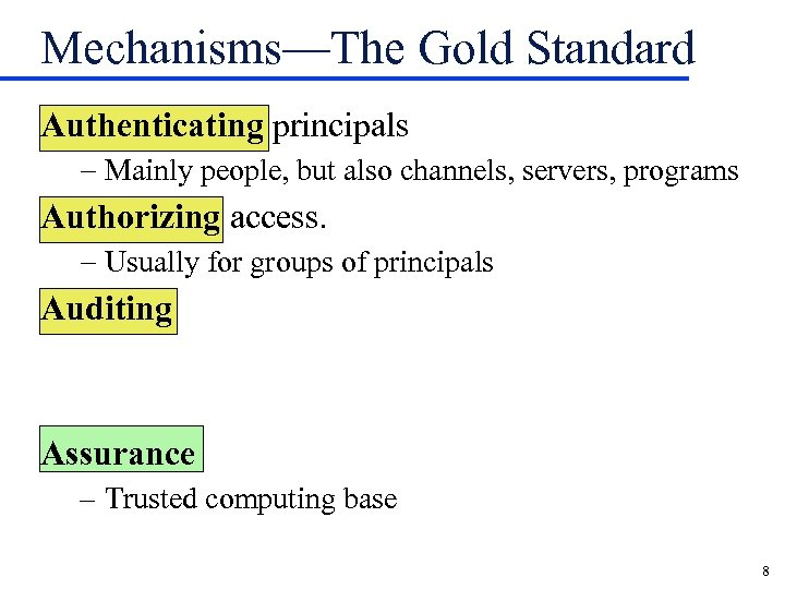 Mechanisms—The Gold Standard Authenticating principals - Mainly people, but also channels, servers, programs Authorizing