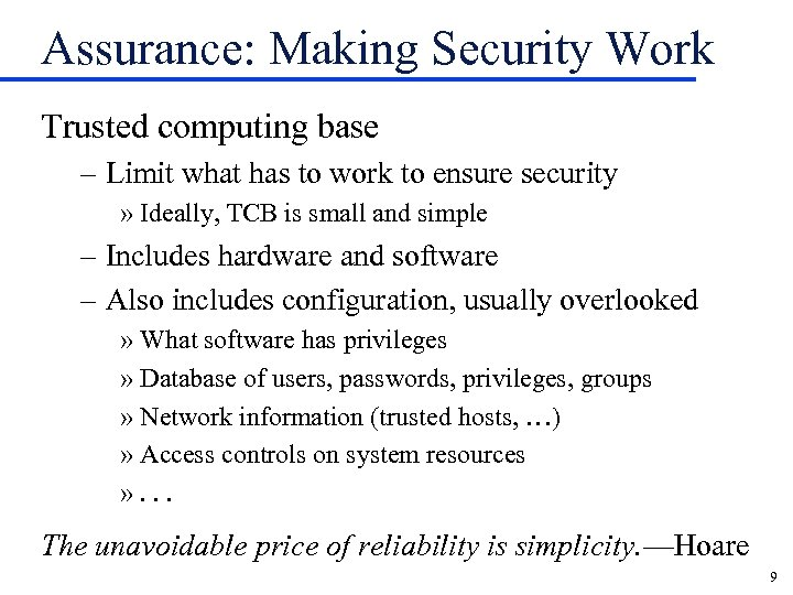 Assurance: Making Security Work Trusted computing base – Limit what has to work to