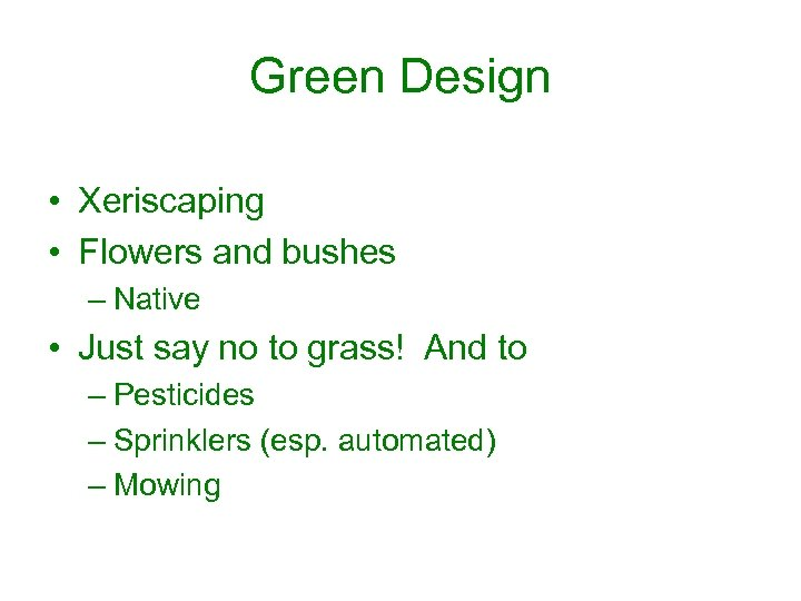 Green Design • Xeriscaping • Flowers and bushes – Native • Just say no