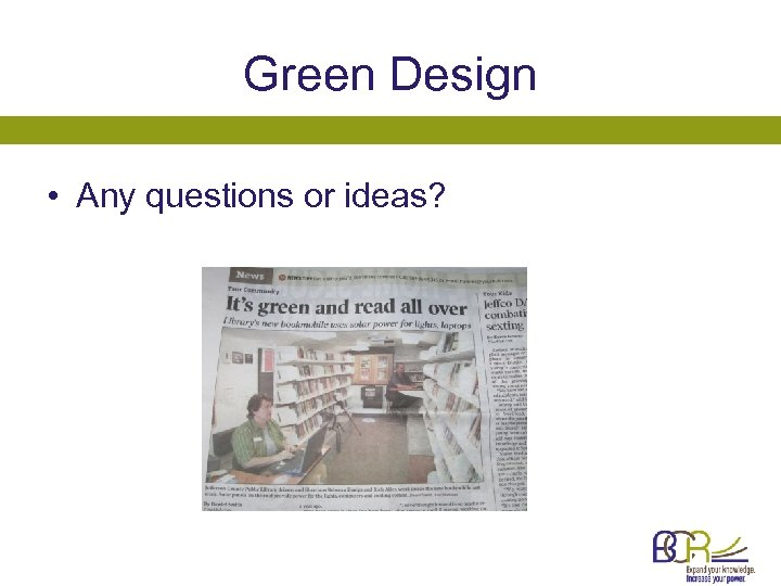 Green Design • Any questions or ideas?