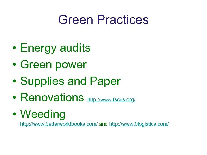 Green Practices • • • Energy audits Green power Supplies and Paper Renovations http: