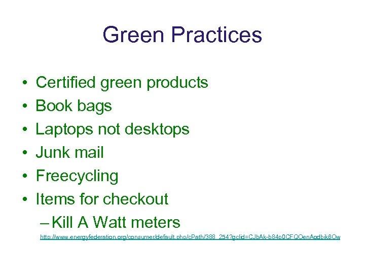 Green Practices • • • Certified green products Book bags Laptops not desktops Junk