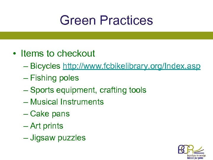 Green Practices • Items to checkout – Bicycles http: //www. fcbikelibrary. org/Index. asp –