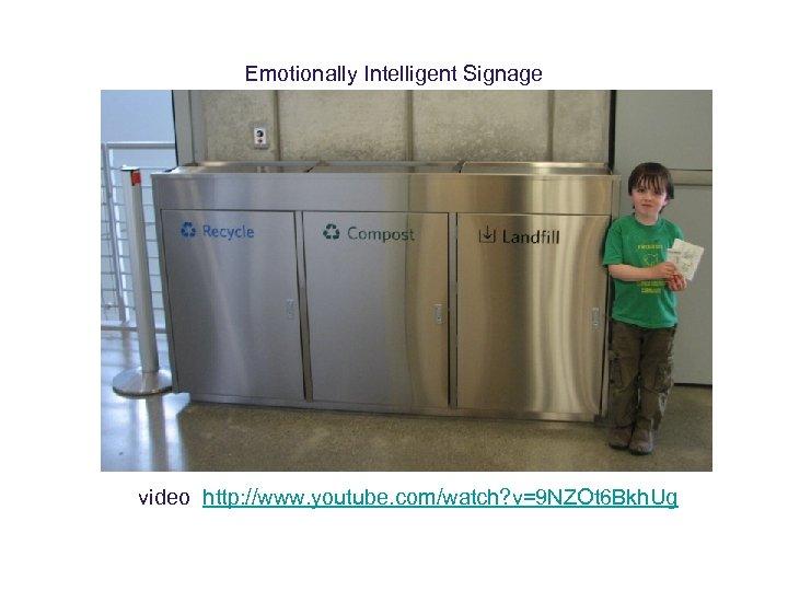 Emotionally Intelligent Signage video http: //www. youtube. com/watch? v=9 NZOt 6 Bkh. Ug