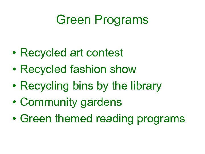 Green Programs • • • Recycled art contest Recycled fashion show Recycling bins by