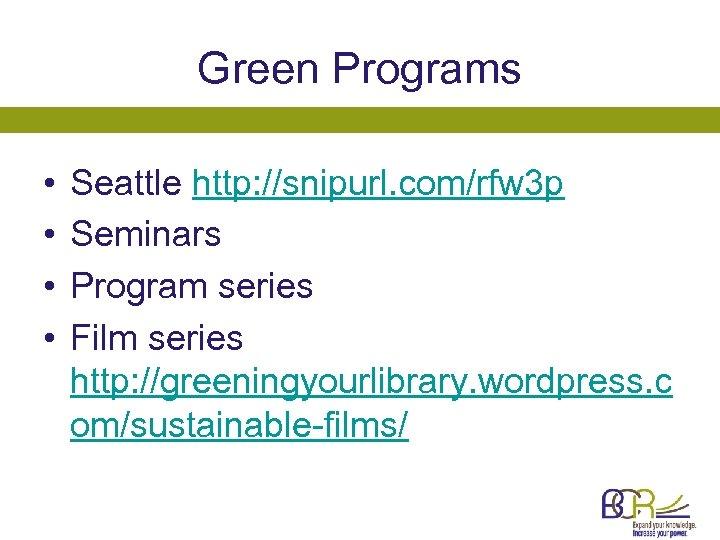 Green Programs • • Seattle http: //snipurl. com/rfw 3 p Seminars Program series Film