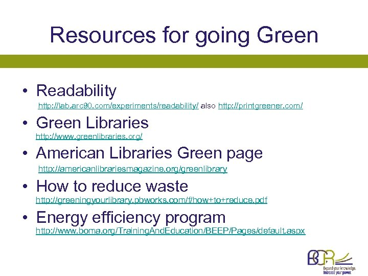 Resources for going Green • Readability http: //lab. arc 90. com/experiments/readability/ also http: //printgreener.