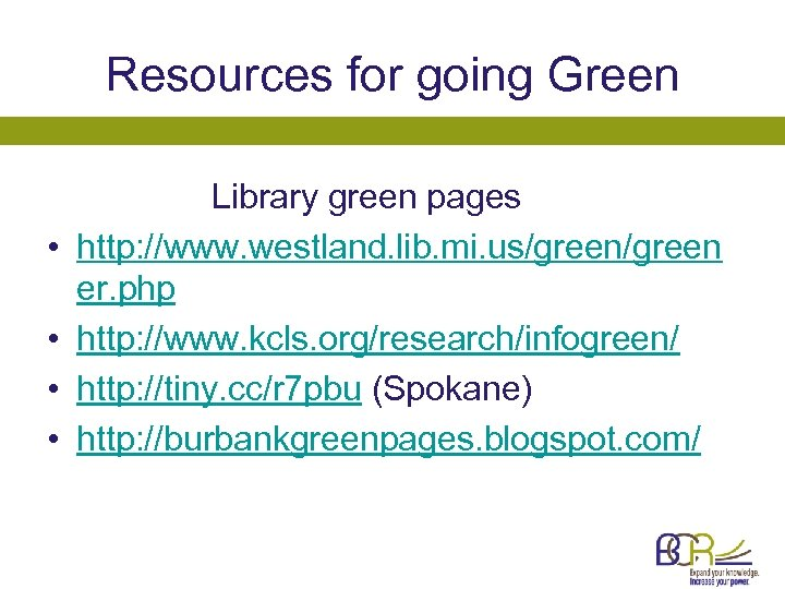 Resources for going Green Library green pages • http: //www. westland. lib. mi. us/green