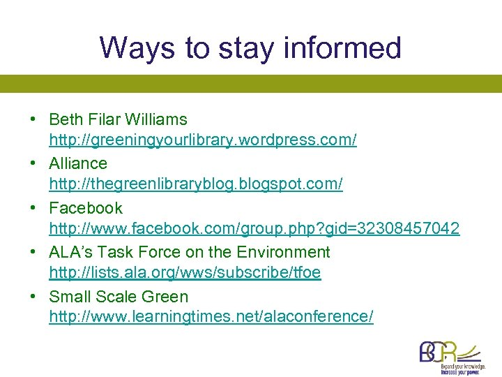 Ways to stay informed • Beth Filar Williams http: //greeningyourlibrary. wordpress. com/ • Alliance