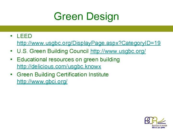 Green Design • LEED http: //www. usgbc. org/Display. Page. aspx? Category. ID=19 • U.
