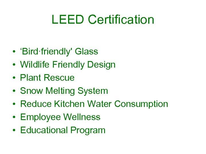 LEED Certification • • 'Bird∙friendly' Glass Wildlife Friendly Design Plant Rescue Snow Melting System