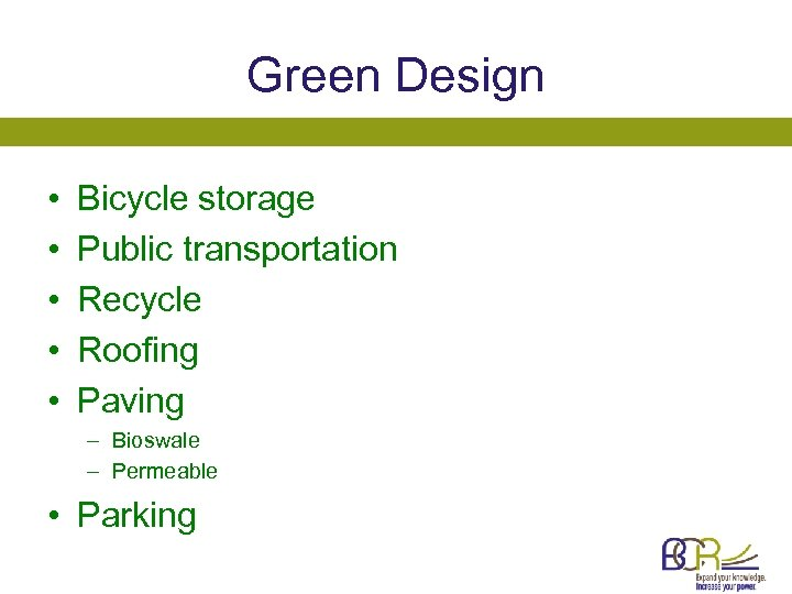 Green Design • • • Bicycle storage Public transportation Recycle Roofing Paving – Bioswale