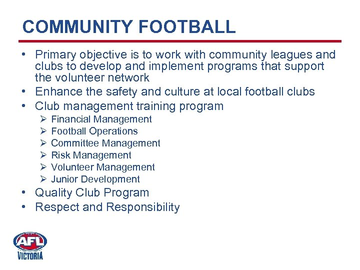 COMMUNITY FOOTBALL • Primary objective is to work with community leagues and clubs to