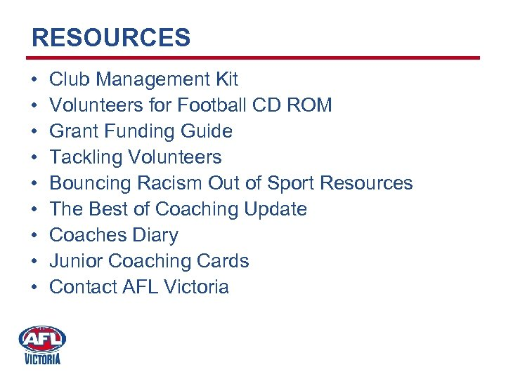 RESOURCES • • • Club Management Kit Volunteers for Football CD ROM Grant Funding