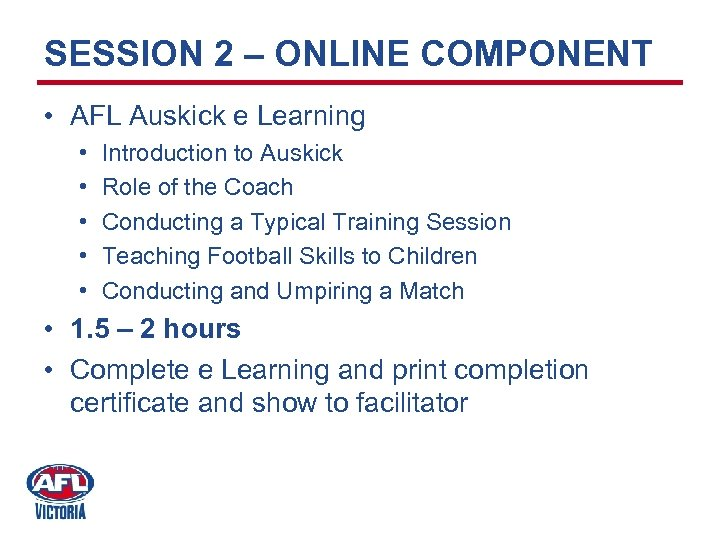 SESSION 2 – ONLINE COMPONENT • AFL Auskick e Learning • • • Introduction