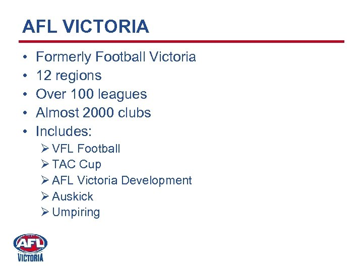 AFL VICTORIA • • • Formerly Football Victoria 12 regions Over 100 leagues Almost