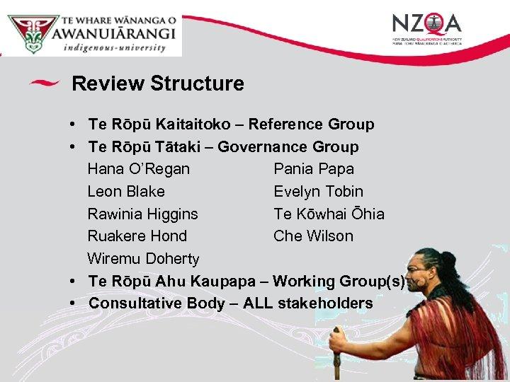 Review Structure • Te Rōpū Kaitaitoko – Reference Group • Te Rōpū Tātaki –
