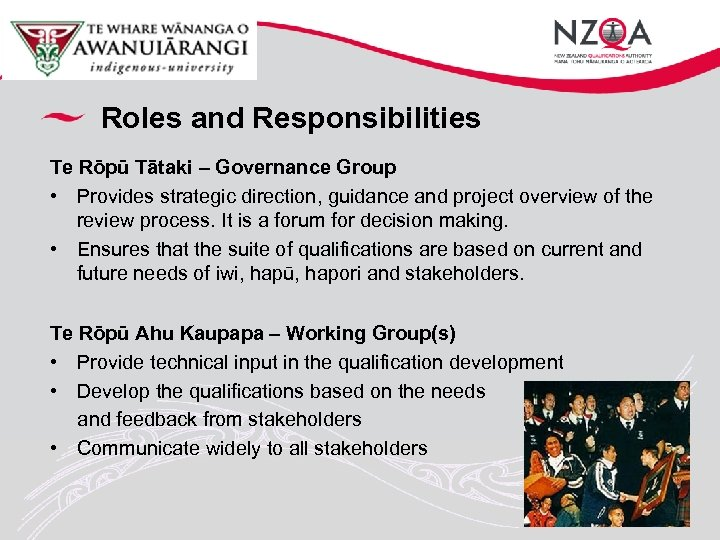 Roles and Responsibilities Te Rōpū Tātaki – Governance Group • Provides strategic direction, guidance