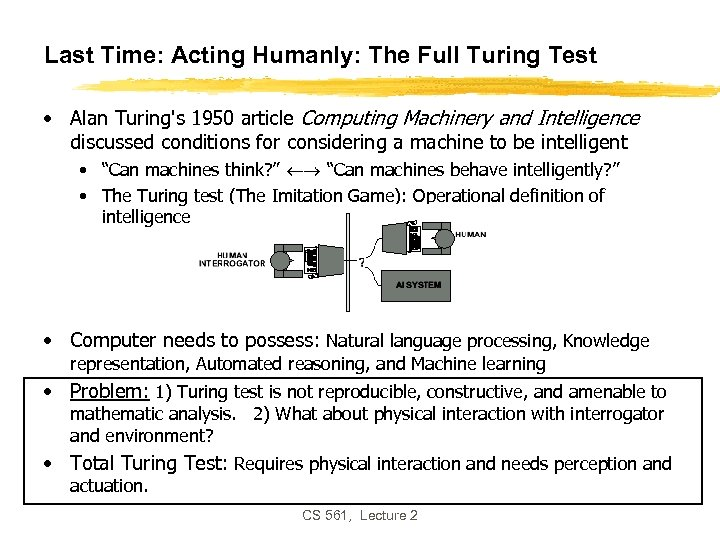 Last Time: Acting Humanly: The Full Turing Test • Alan Turing's 1950 article Computing