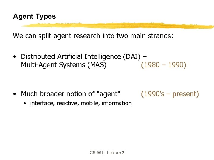 Agent Types We can split agent research into two main strands: • Distributed Artificial