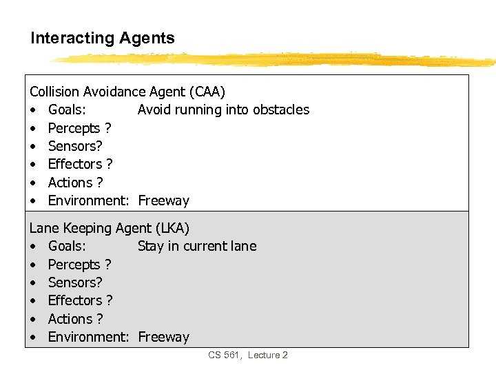 Interacting Agents Collision Avoidance Agent (CAA) • Goals: Avoid running into obstacles • Percepts