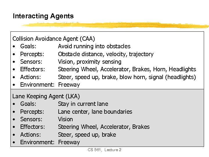 Interacting Agents Collision Avoidance Agent (CAA) • Goals: Avoid running into obstacles • Percepts: