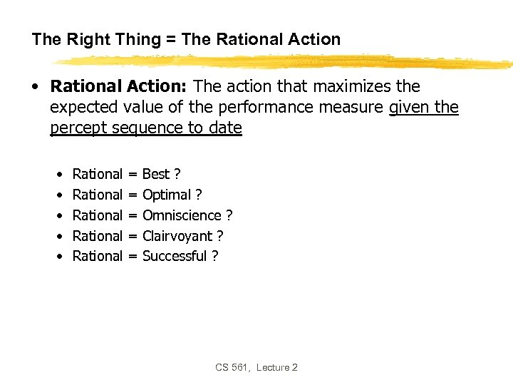 The Right Thing = The Rational Action • Rational Action: The action that maximizes