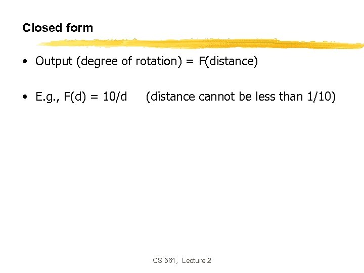 Closed form • Output (degree of rotation) = F(distance) • E. g. , F(d)
