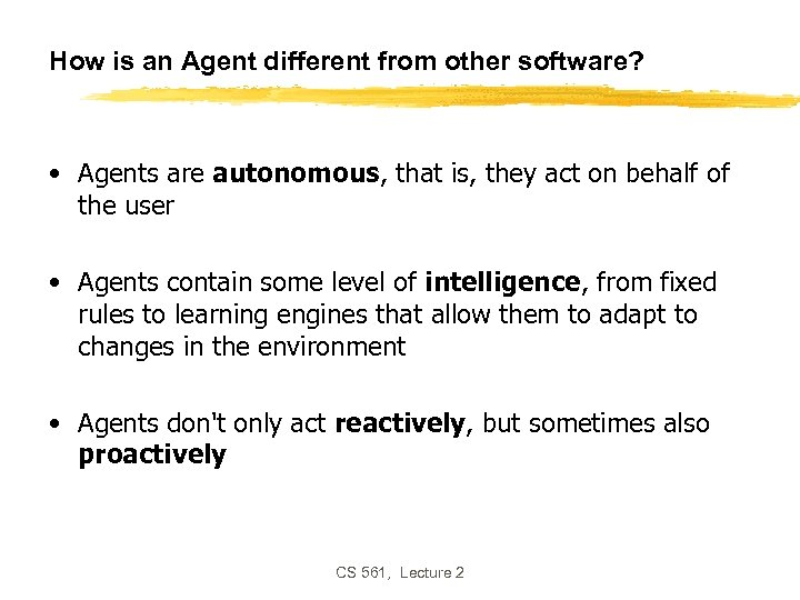 How is an Agent different from other software? • Agents are autonomous, that is,