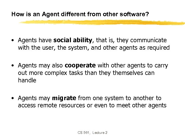 How is an Agent different from other software? • Agents have social ability, that