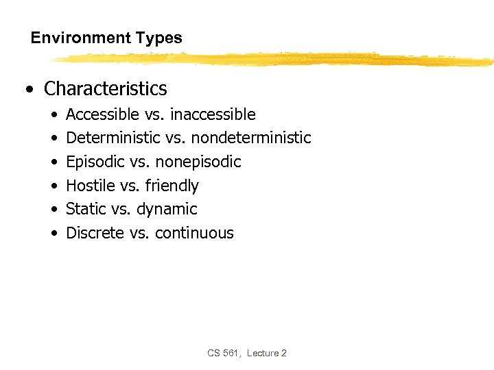 Environment Types • Characteristics • • • Accessible vs. inaccessible Deterministic vs. nondeterministic Episodic