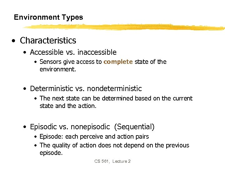 Environment Types • Characteristics • Accessible vs. inaccessible • Sensors give access to complete