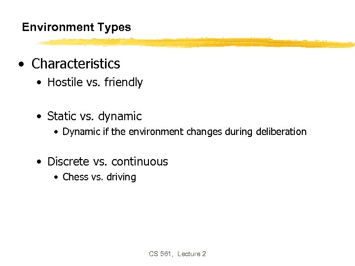 Environment Types • Characteristics • Hostile vs. friendly • Static vs. dynamic • Dynamic