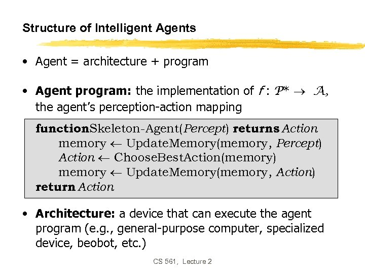Structure of Intelligent Agents • Agent = architecture + program • Agent program: the