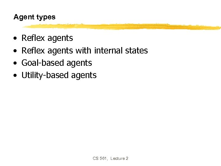 Agent types • • Reflex agents with internal states Goal-based agents Utility-based agents CS