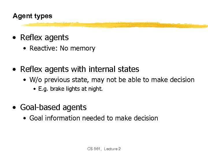 Agent types • Reflex agents • Reactive: No memory • Reflex agents with internal