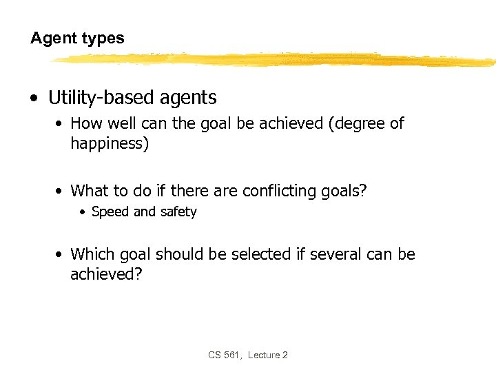 Agent types • Utility-based agents • How well can the goal be achieved (degree