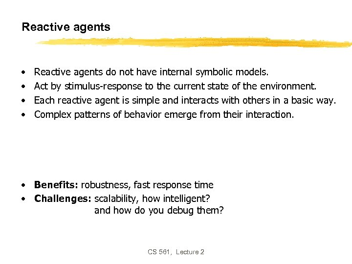Reactive agents • • Reactive agents do not have internal symbolic models. Act by