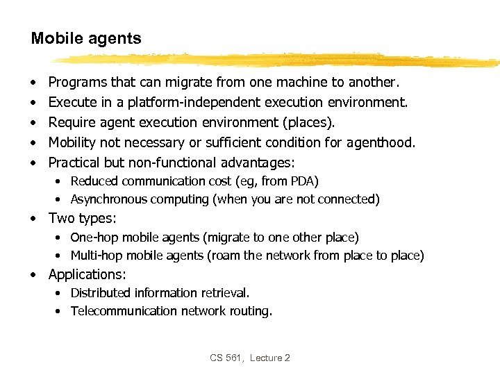 Mobile agents • • • Programs that can migrate from one machine to another.