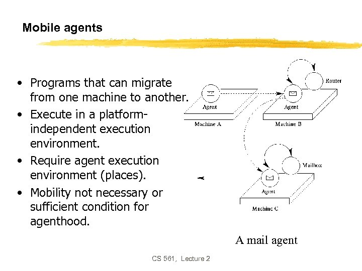 Mobile agents • Programs that can migrate from one machine to another. • Execute