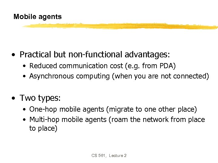 Mobile agents • Practical but non-functional advantages: • Reduced communication cost (e. g. from