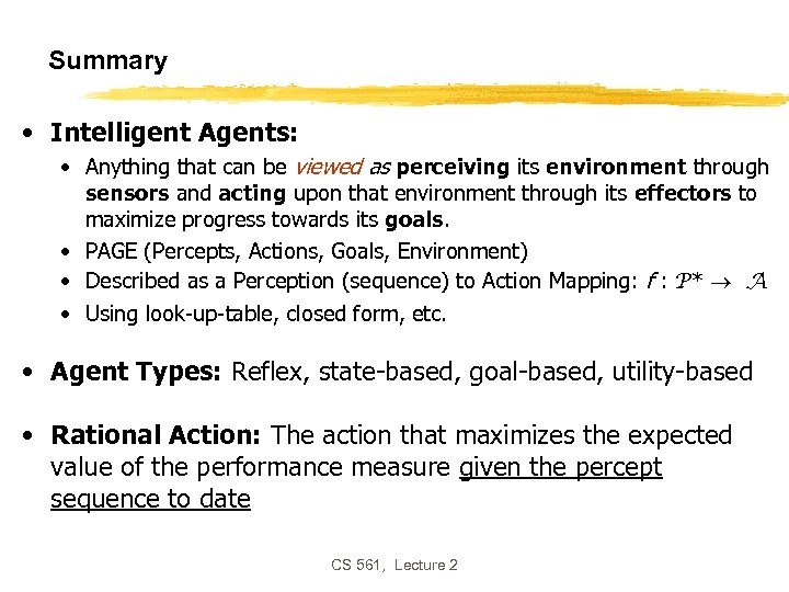 Summary • Intelligent Agents: • Anything that can be viewed as perceiving its environment