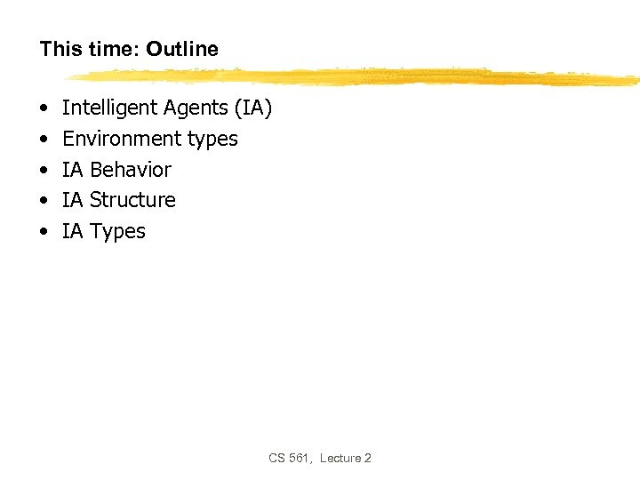 This time: Outline • • • Intelligent Agents (IA) Environment types IA Behavior IA